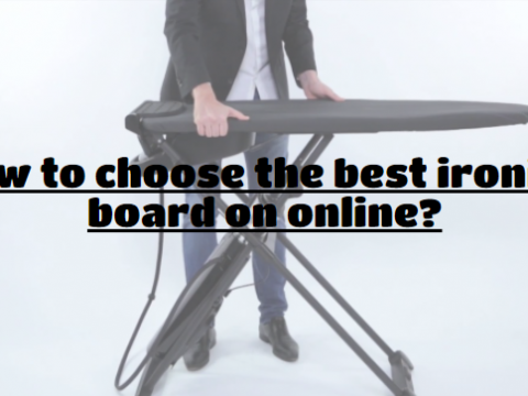 How to choose the best ironing board on online?