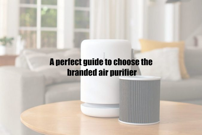 A perfect guide to choose the branded air purifier